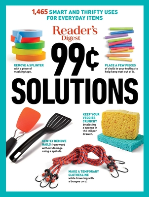 Reader's Digest 99 Cent Solutions: 1465 Smart & Frugal Uses for Everyday Items Cover Image