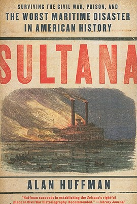 Sultana: Surviving the Civil War, Prison, and the Worst Maritime Disaster in American History Cover Image