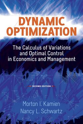 Dynamic Optimization: The Calculus of Variations and Optimal Control in Economics and Management (Dover Books on Mathematics) Cover Image