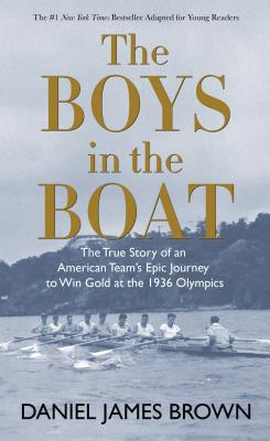 The Boys in the Boat: The True Story of an American Team's Epic Journey to Win Gold at the 1936 Olympics Cover Image