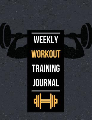 Weekly Workout Training Journal: Workout Planner Journal with Calendar 2018-2019 Weekly Workout Planner, Workout Goal, Workout Journal Notebook Workbo Cover Image