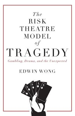 The Risk Theatre Model of Tragedy: Gambling, Drama, and the Unexpected Cover Image