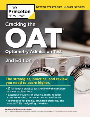 Cracking the OAT (Optometry Admission Test), 2nd Edition: 2 Practice Tests + Comprehensive Content Review (Graduate School Test Preparation) Cover Image