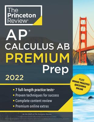 Princeton Review AP Calculus AB Premium Prep, 2022: 7 Practice Tests + Complete Content Review + Strategies & Techniques (College Test Preparation) Cover Image