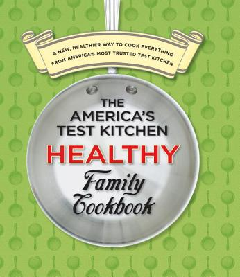 The America's Test Kitchen Healthy Family Cookbook: A New, Healthier Way to Cook Everything from America's Most Trusted Test Kitchen Cover Image