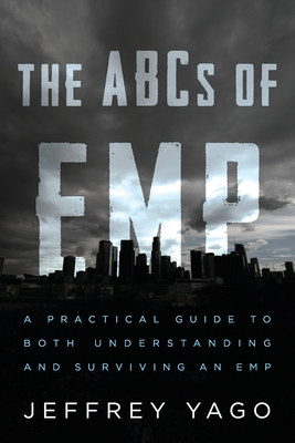 The ABCs of EMP: A Practical Guide to Both Understanding and Surviving an EMP Cover Image