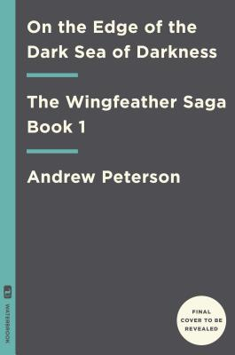 On the Edge of the Dark Sea of Darkness (The Wingfeather Saga #1) Cover Image