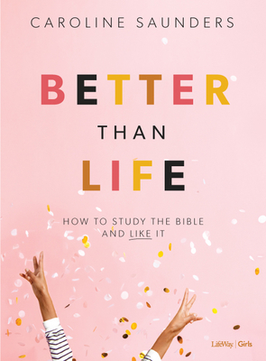 Better Than Life - Teen Girls' Bible Study Book: How to Study the Bible and Like It Cover Image
