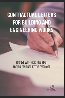 Contractual Letters for Building and Engineering Works: For use with FIDIC 1999 FIRST EDITION DESIGNED BY THE EMPLOYER Cover Image