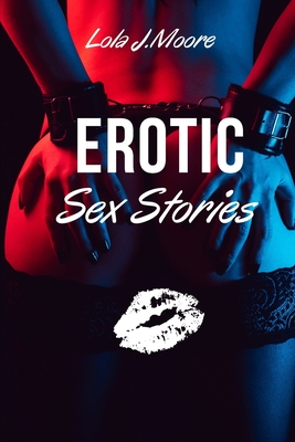 Erotic Sex Stories: A collection of Threesomes, Sex Games, BDSM, MILFs, Femdom, Lesbian, Wife Swapping, Cuckold & More! - June 2021 Editio Cover Image