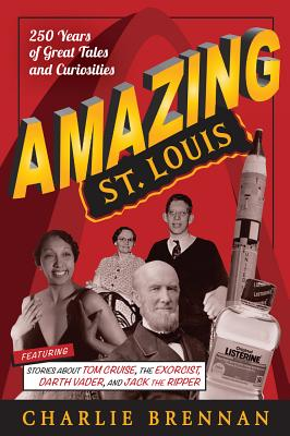 Amazing St. Louis: 250 Years of Great Tales and Curiosities Cover Image