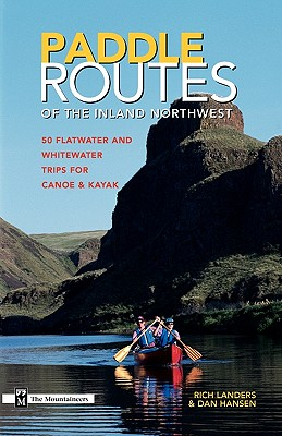 Paddle Routes to the Inland Northwest: 50 Flatwater and Whitewater Trips for Canoe & Kayak Cover Image