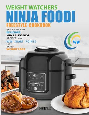 Weight Watchers Freestyle Ninja Foodi Cookbook: Quick and Easy Delicious Ninja Foodi Recipes with WW Smart Points for Rapid Weight Loss Cover Image