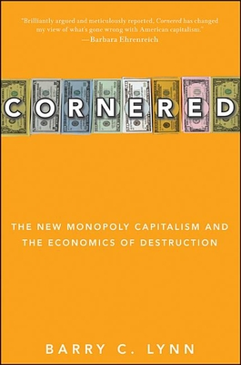 Cornered: The New Monopoly Capitalism and the Economics of Destruction Cover Image