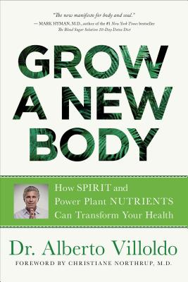 Grow a New Body: How Spirit and Power Plant Nutrients Can Transform Your Health Cover Image