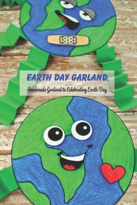 Earth Day Garland: Handmade Garland to Celebrating Earth Day: How to Make A Recycled Garland for Earth Day Cover Image