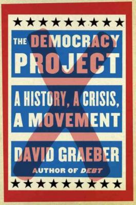 The Democracy Project: A History, a Crisis, a Movement Cover Image