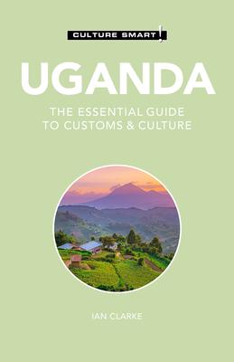 Uganda - Culture Smart!: The Essential Guide to Customs & Culture Cover Image