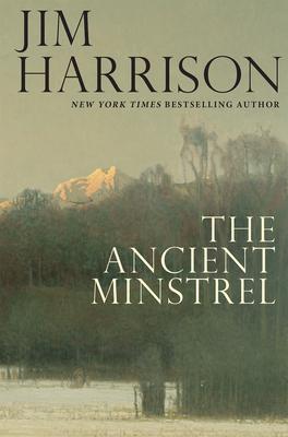 The Ancient MinstrelJim Harrison
