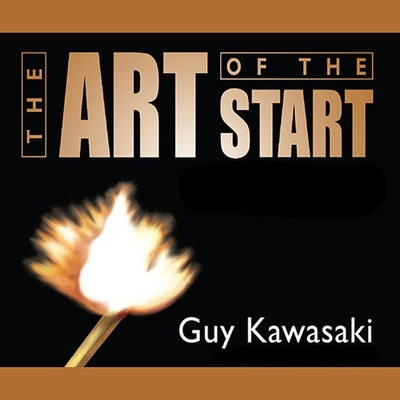 The Art of the Start: The Time-Tested, Battle-Hardened Guide for Anyone Starting Anything Cover Image