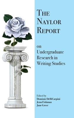 The Naylor Report on Undergraduate Research in Writing Studies Cover Image