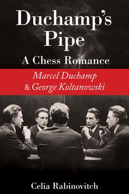 Duchamp's Pipe: A Chess Romance--Marcel Duchamp and George Koltanowski Cover Image