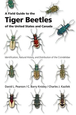 A Field Guide to the Tiger Beetles of the United States and Canada: Identification, Natural History, and Distribution of the Cicindelidae Cover Image