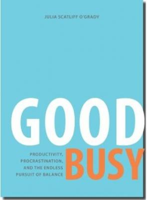 GOOD BUSY: Productivity, Procrastination, and the Endless Pursuit of Balance Cover Image
