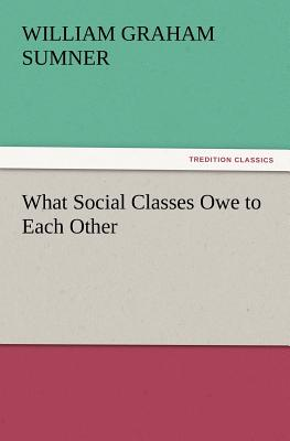 What Social Classes Owe to Each Other Cover Image