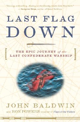 Last Flag Down: The Epic Journey of the Last Confederate Warship Cover Image