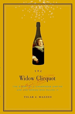 The Widow Clicquot: The Story of a Champagne Empire and the Woman Who Ruled It Cover Image