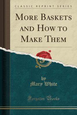 More Baskets and How to Make Them (Classic Reprint) Cover Image