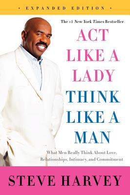 Act Like a Lady, Think Like a Man, Expanded Edition: What Men Really Think About Love, Relationships, Intimacy, and Commitment Cover Image