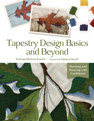Tapestry Design Basics and Beyond: Planning and Weaving with Confidence Cover Image