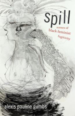 Spill: Scenes of Black Feminist Fugitivity Cover Image