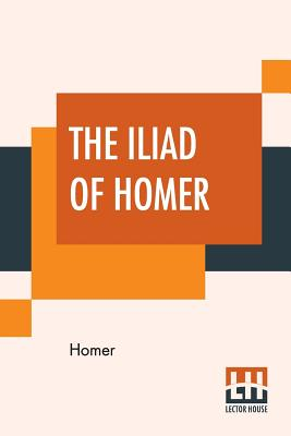 The Iliad Of Homer: Literally Translated, With Explanatory Notes. By Theodore Alois Buckley, B.A. Cover Image