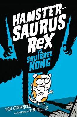 Hamster-Saurus Rex vs Squirrel Kong by Tom O'Donnell