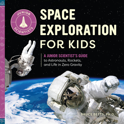 Space Exploration for Kids: A Junior Scientist's Guide to Astronauts, Rockets, and Life in Zero Gravity (Junior Scientists) Cover Image