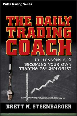 The Daily Trading Coach: 101 Lessons for Becoming Your Own Trading Psychologist (Wiley Trading #399) Cover Image
