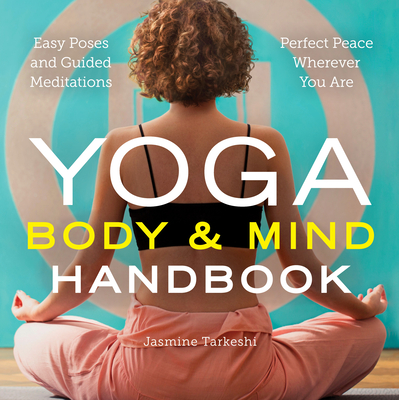 Yoga Body and Mind Handbook: Easy Poses, Guided Meditations, Perfect Peace Wherever You Are Cover Image