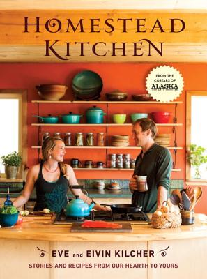 Homestead Kitchen: Stories and Recipes from Our Hearth to Yours Cover Image