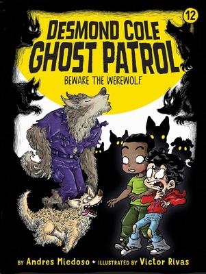 Beware the Werewolf (Desmond Cole Ghost Patrol #12) Cover Image