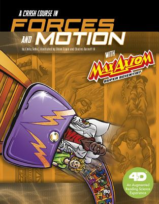 A Crash Course in Forces and Motion with Max Axiom Super Scientist: 4D an Augmented Reading Science Experience (Graphic Science 4D) Cover Image