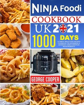 Ninja Foodi Cookbook UK 2021: 1000-Days Ultimate Ninja Foodi Recipes Cookbook for Beginners & Advanced using European measurements Cover Image