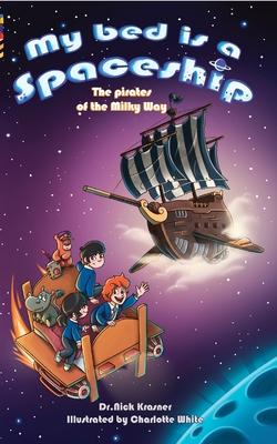 My Bed Is a Spaceship: The Pirates of the Milky Way Cover Image