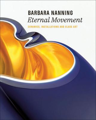 Barbara Nanning - Eternal Movement: Ceramics, Installations and Glass Art Cover Image