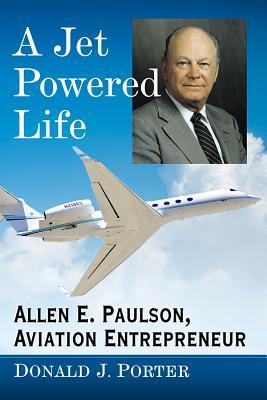 A Jet Powered Life: Allen E. Paulson, Aviation Entrepreneur Cover Image