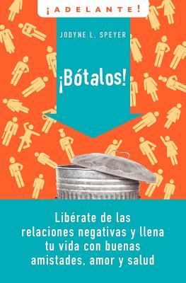 Botalos!: Liberate de las Relaciones Negativas y Llena Tu Vida Con Buenas Amistades, Amor y Salud = Dump 'em Cover Image