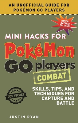 Mini Hacks for Pokémon GO Players: Combat: Skills, Tips, and Techniques for Capture and Battle Cover Image