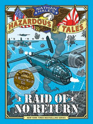 Raid of No Return (Nathan Hale's Hazardous Tales #7): A World War II Tale of the Doolittle Raid cover